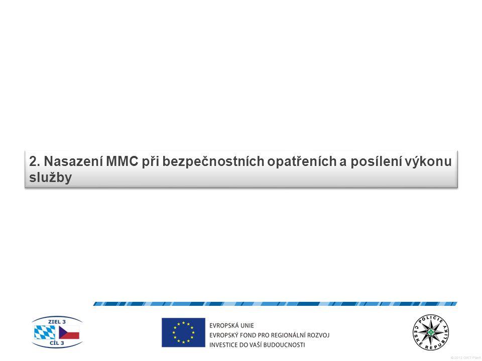 © 2012 OIKT Plzeň 2. Nasazení MMC při bezpečnostních opatřeních a posílení výkonu služby