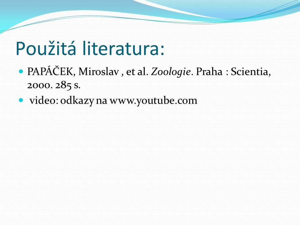 Použitá literatura: PAPÁČEK, Miroslav, et al. Zoologie.