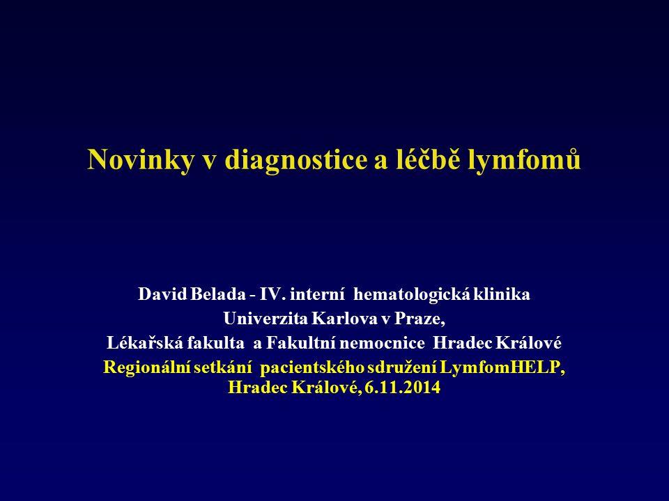 Novinky v diagnostice a léčbě lymfomů David Belada - IV. interní hematologická klinika Univerzita Karlova v Praze, Lékařská fakulta a Fakultní nemocni