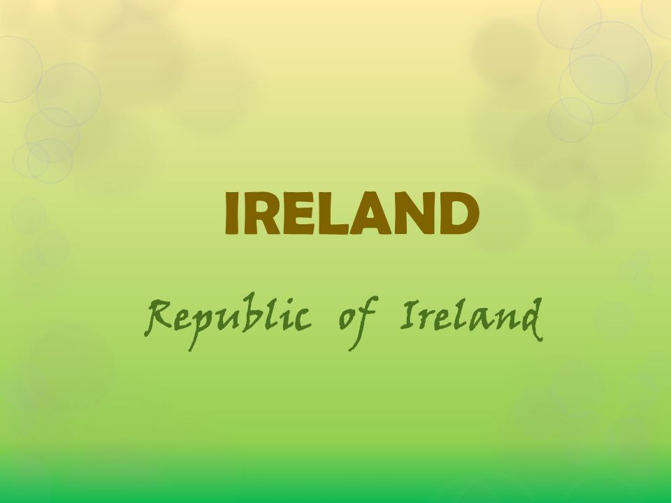 IRELAND Republic of Ireland