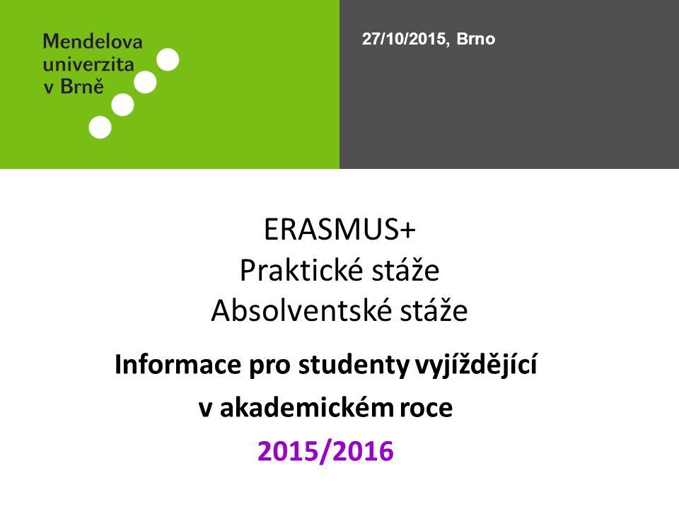ERASMUS+ Praktické stáže Absolventské stáže Informace pro studenty vyjíždějící v akademickém roce 2015/2016 27/10/2015, Brno