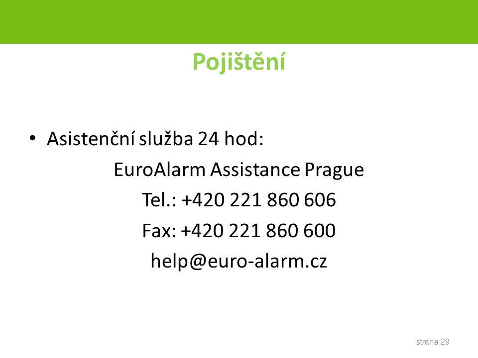 Pojištění Asistenční služba 24 hod: EuroAlarm Assistance Prague Tel.: +420 221 860 606 Fax: +420 221 860 600 help@euro-alarm.cz strana 29