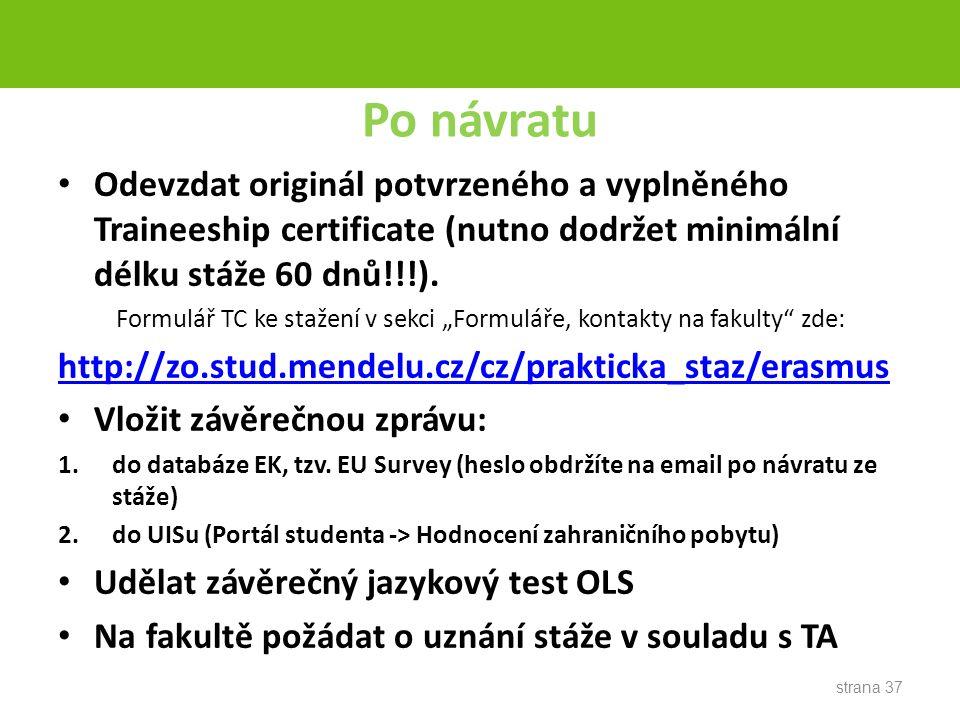 Po návratu Odevzdat originál potvrzeného a vyplněného Traineeship certificate (nutno dodržet minimální délku stáže 60 dnů!!!).