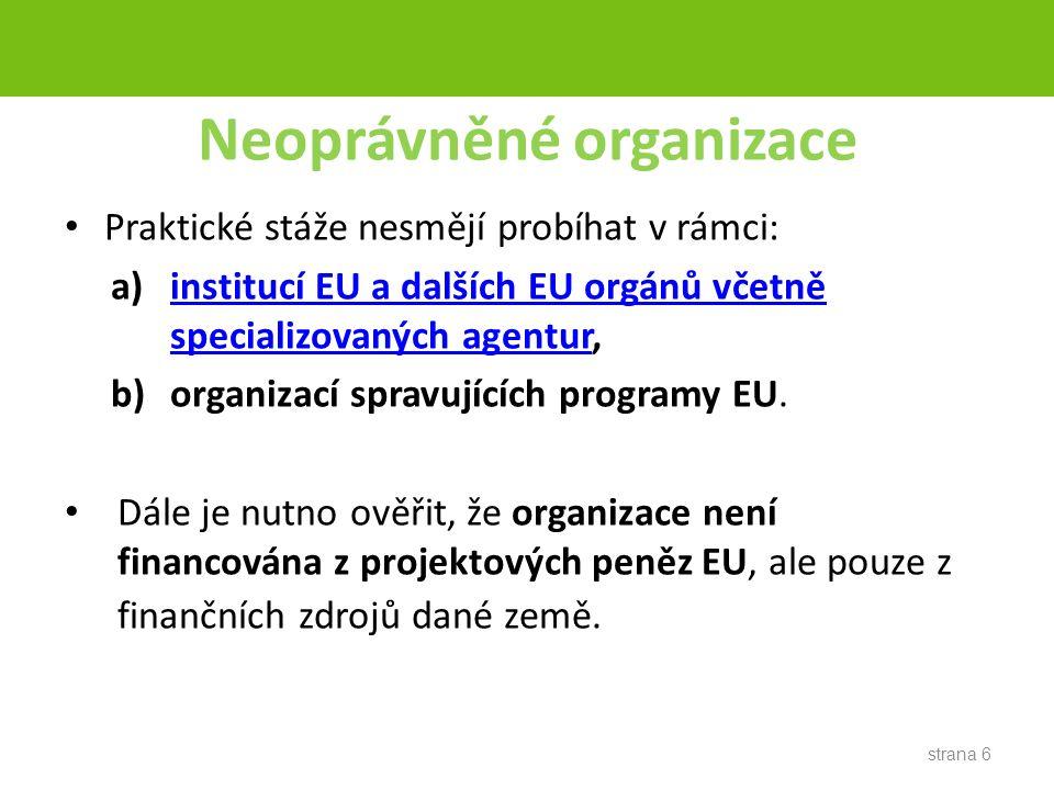 Neoprávněné organizace Praktické stáže nesmějí probíhat v rámci: a)institucí EU a dalších EU orgánů včetně specializovaných agentur,institucí EU a dalších EU orgánů včetně specializovaných agentur b)organizací spravujících programy EU.