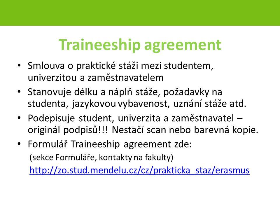 Traineeship agreement Smlouva o praktické stáži mezi studentem, univerzitou a zaměstnavatelem Stanovuje délku a náplň stáže, požadavky na studenta, jazykovou vybavenost, uznání stáže atd.