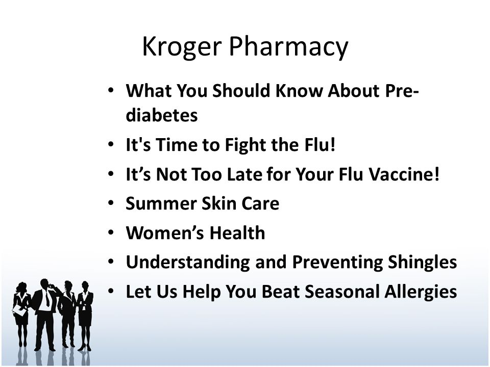 Kroger Pharmacy What You Should Know About Pre- diabetes It's Time to Fight the Flu! It's Not Too Late for Your Flu Vaccine! Summer Skin Care Women's