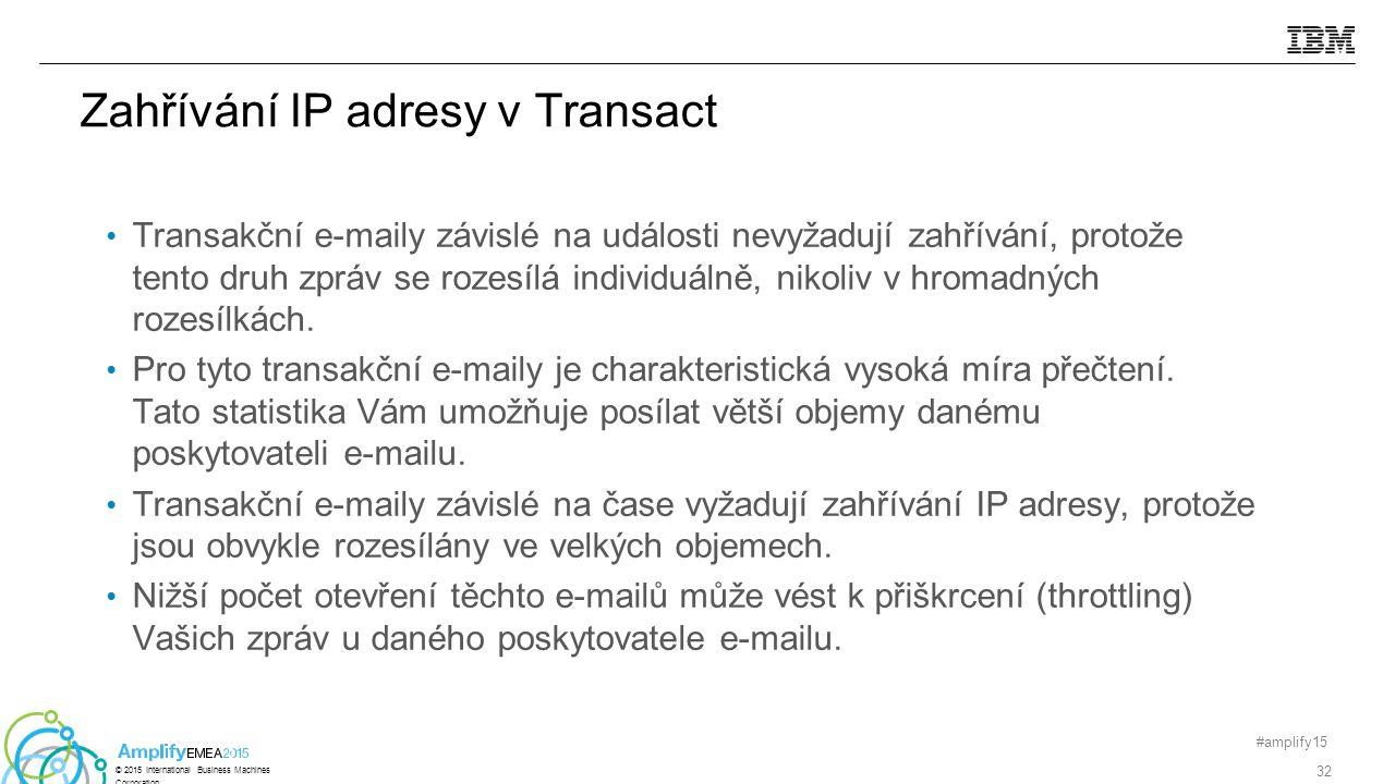 Zahřívání IP adresy v Transact #amplify15 32 © 2015 International Business Machines Corporation Transakční e-maily závislé na události nevyžadují zahřívání, protože tento druh zpráv se rozesílá individuálně, nikoliv v hromadných rozesílkách.