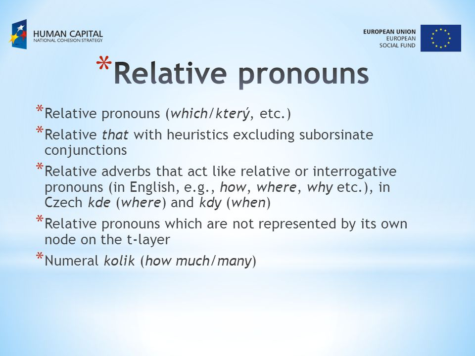 * Relative pronouns (which/který, etc.) * Relative that with heuristics excluding suborsinate conjunctions * Relative adverbs that act like relative o