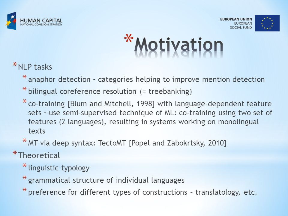 * NLP tasks * anaphor detection – categories helping to improve mention detection * bilingual coreference resolution (= treebanking) * co-training [Bl