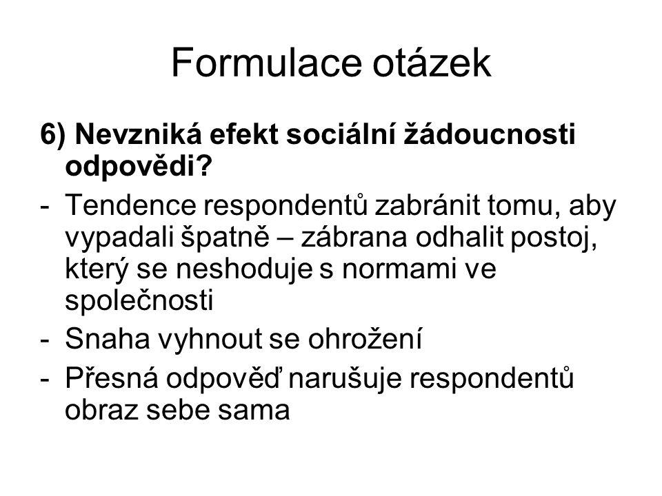 Formulace otázek 6) Nevzniká efekt sociální žádoucnosti odpovědi.