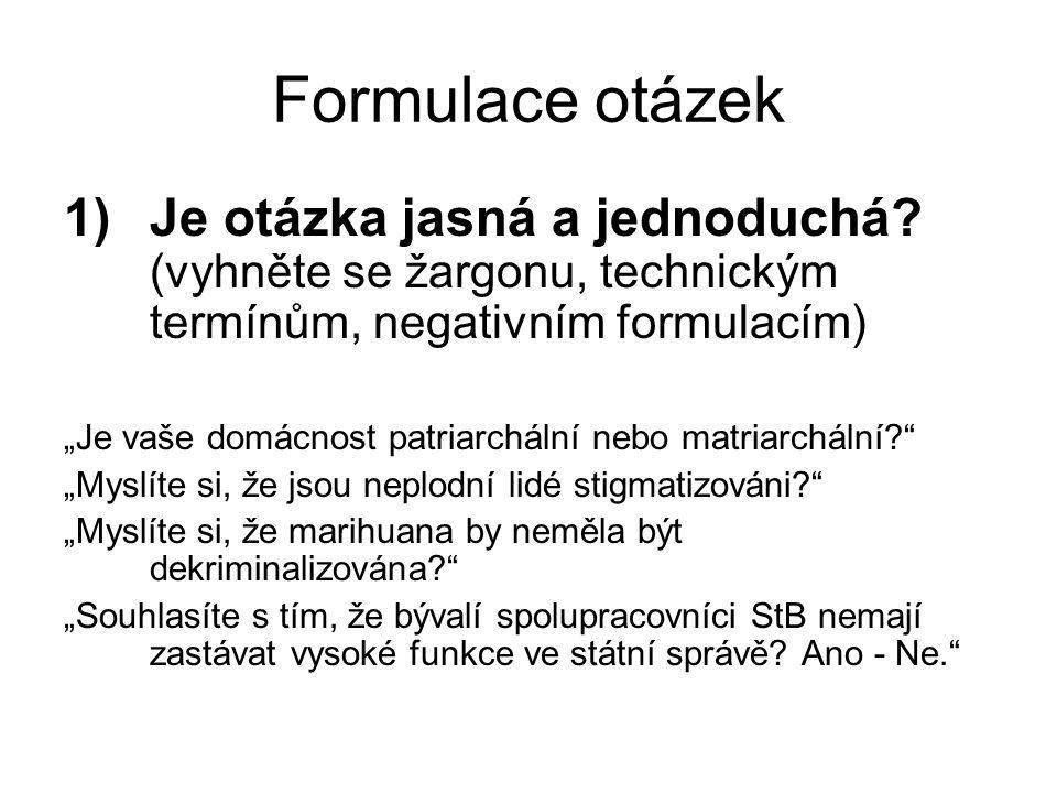 """Formulace otázek 1)Je otázka jasná a jednoduchá? (vyhněte se žargonu, technickým termínům, negativním formulacím) """"Je vaše domácnost patriarchální neb"""
