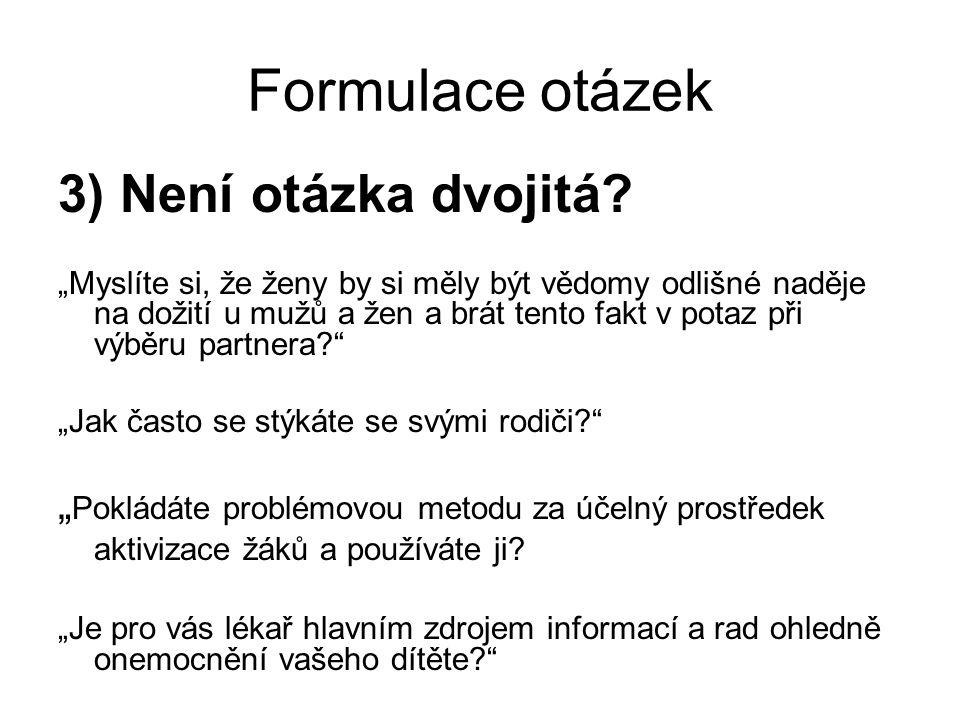 Formulace otázek 3) Není otázka dvojitá.