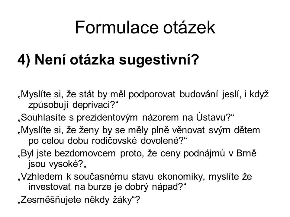 Formulace otázek 4) Není otázka sugestivní.