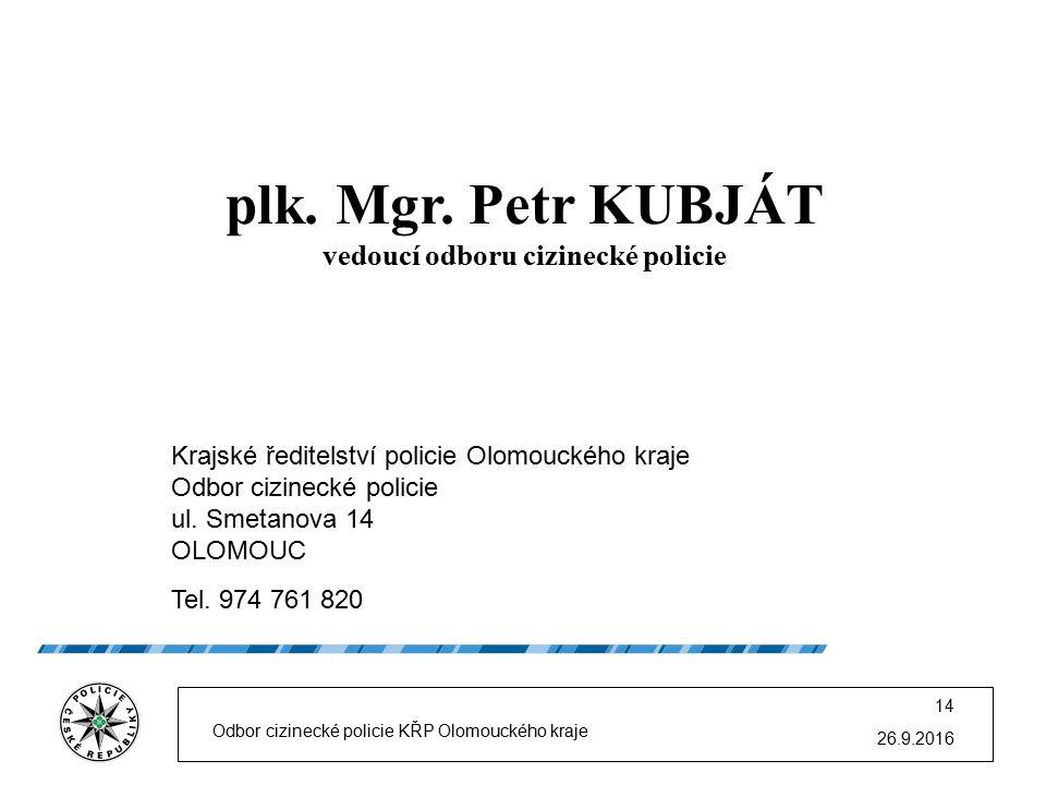 26.9.2016 Odbor cizinecké policie KŘP Olomouckého kraje 14 plk. Mgr. Petr KUBJÁT vedoucí odboru cizinecké policie Krajské ředitelství policie Olomouck