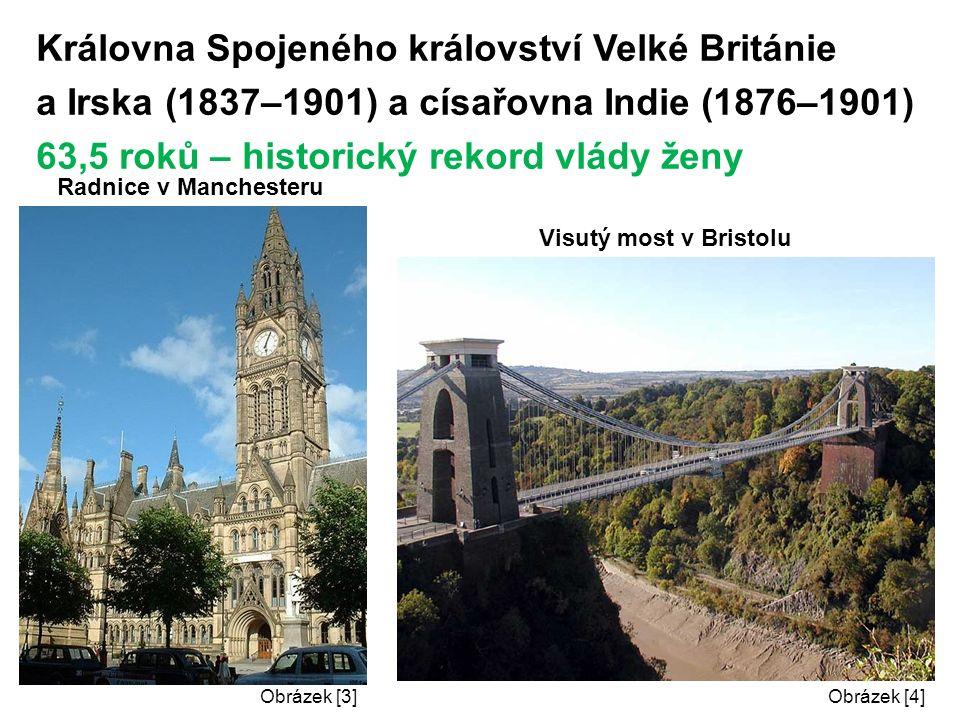 Královna Spojeného království Velké Británie a Irska (1837–1901) a císařovna Indie (1876–1901) 63,5 roků – historický rekord vlády ženy Radnice v Manchesteru Visutý most v Bristolu Obrázek [3]Obrázek [4]