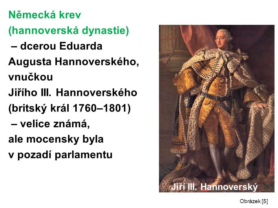 Německá krev (hannoverská dynastie) – dcerou Eduarda Augusta Hannoverského, vnučkou Jiřího III.