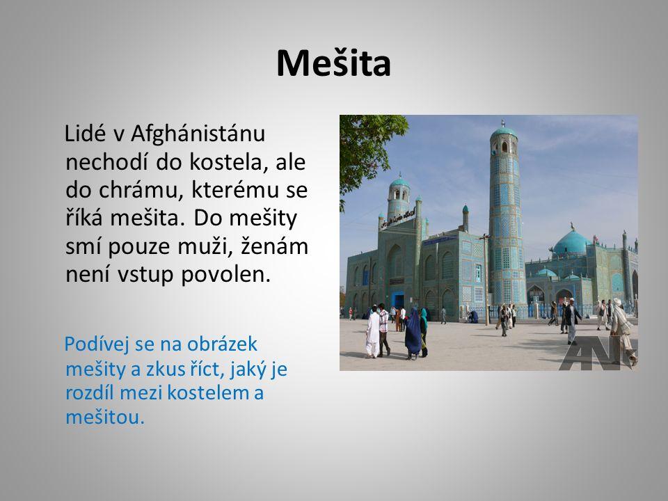 Mešita Lidé v Afghánistánu nechodí do kostela, ale do chrámu, kterému se říká mešita.