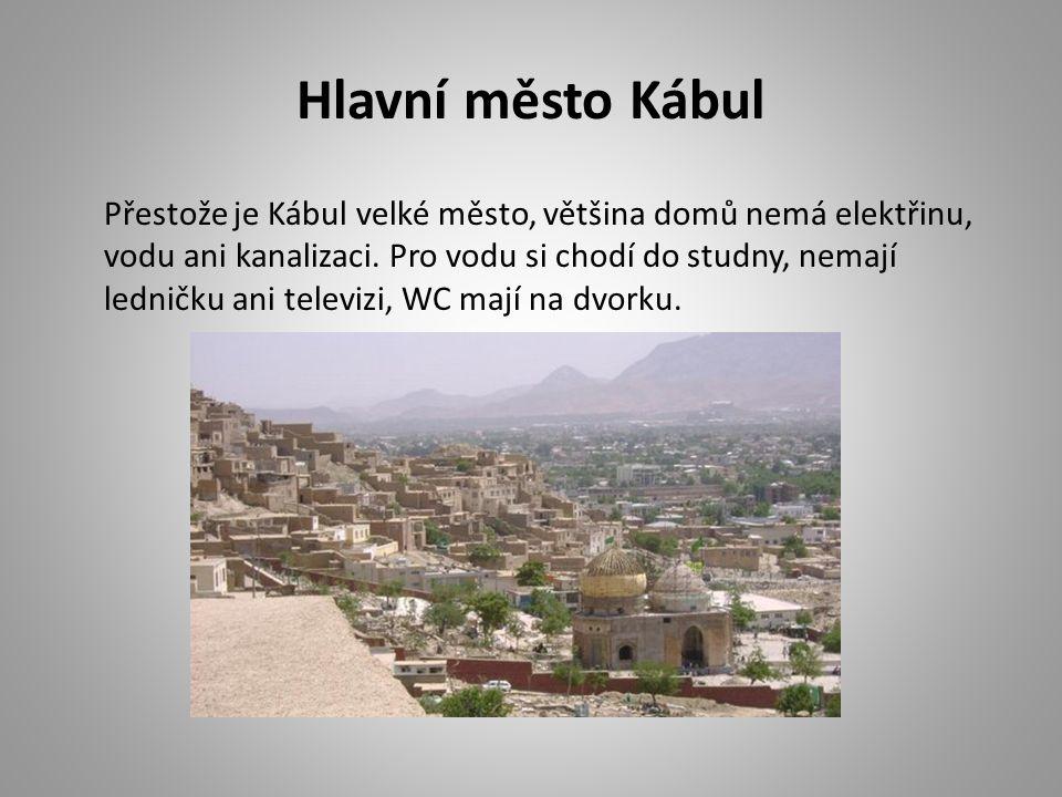 Hlavní město Kábul Přestože je Kábul velké město, většina domů nemá elektřinu, vodu ani kanalizaci.