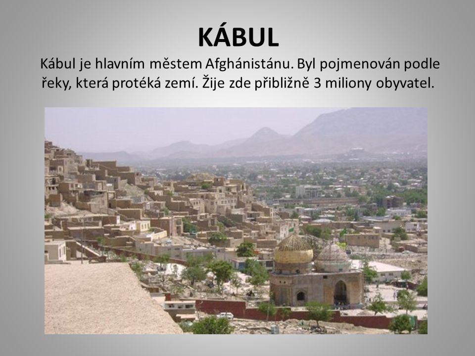KÁBUL Kábul je hlavním městem Afghánistánu. Byl pojmenován podle řeky, která protéká zemí. Žije zde přibližně 3 miliony obyvatel.