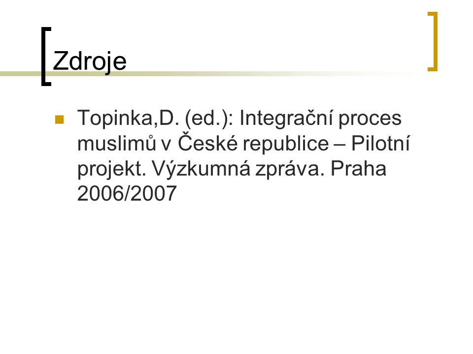 Zdroje Topinka,D. (ed.): Integrační proces muslimů v České republice – Pilotní projekt.