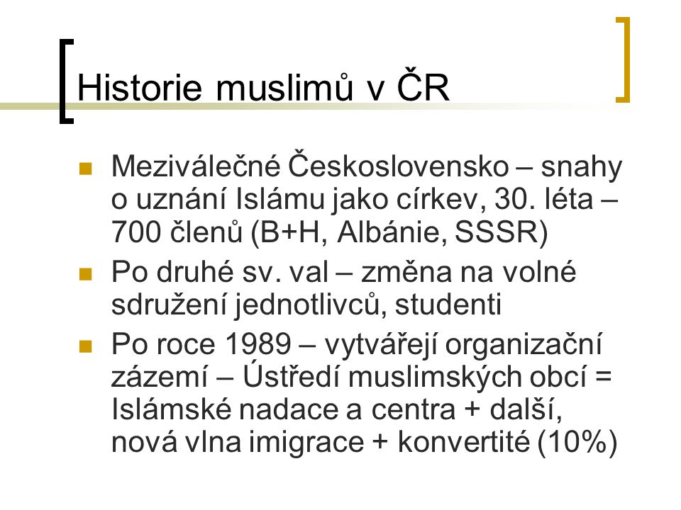 Strategie adaptace Integrace – muži studenti + ženy Češky – často konvertitky Asimilace – rezignace na islám Izolace – muslimské ženy v kleci své domácnosti, 0 jazykové kompetence