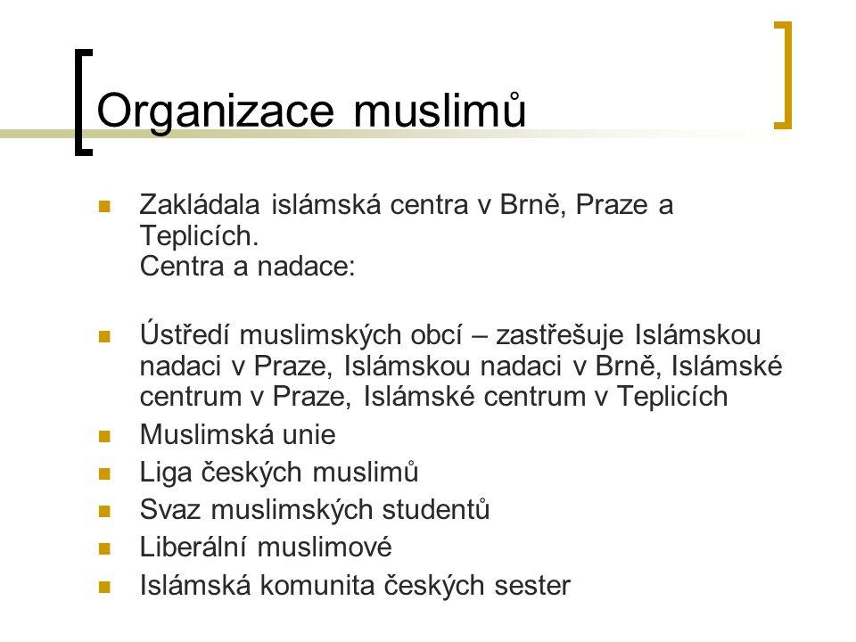 Organizace muslimů Zakládala islámská centra v Brně, Praze a Teplicích.