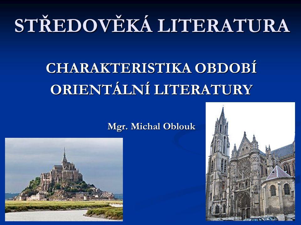 STŘEDOVĚKÁ LITERATURA CHARAKTERISTIKA OBDOBÍ ORIENTÁLNÍ LITERATURY Mgr. Michal Oblouk