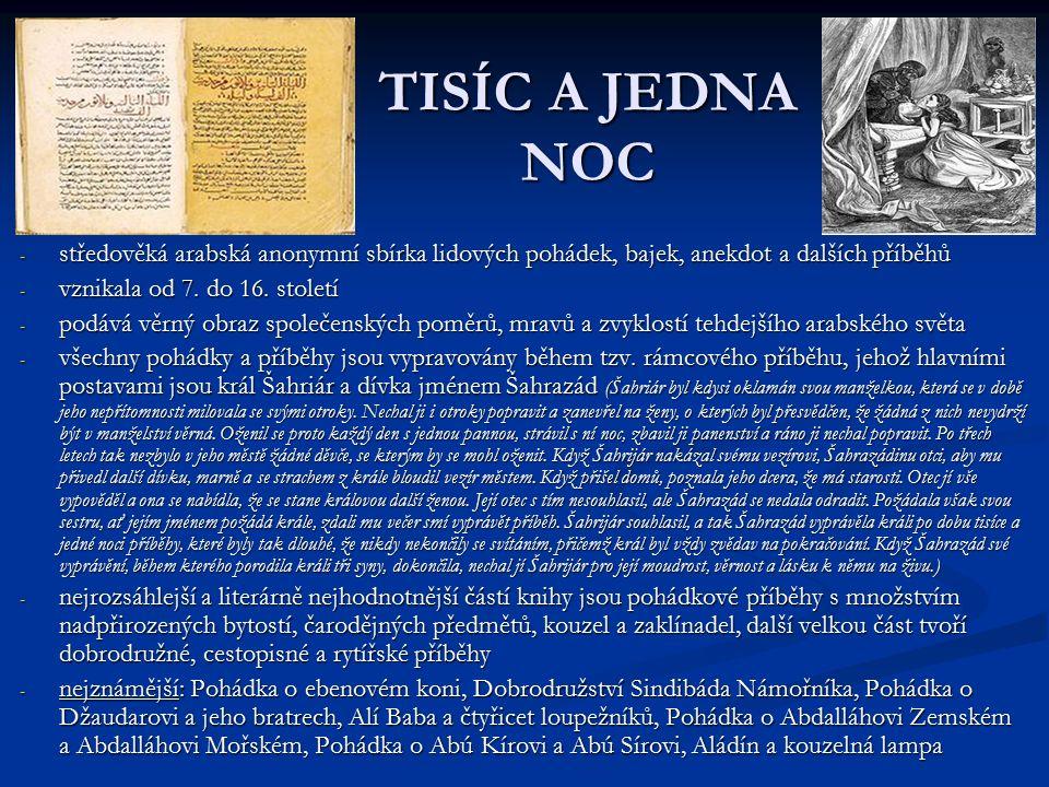 TISÍC A JEDNA NOC - středověká arabská anonymní sbírka lidových pohádek, bajek, anekdot a dalších příběhů - vznikala od 7.