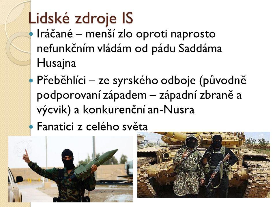 Lidské zdroje IS Iráčané – menší zlo oproti naprosto nefunkčním vládám od pádu Saddáma Husajna Přeběhlíci – ze syrského odboje (původně podporovaní západem – západní zbraně a výcvik) a konkurenční an-Nusra Fanatici z celého světa
