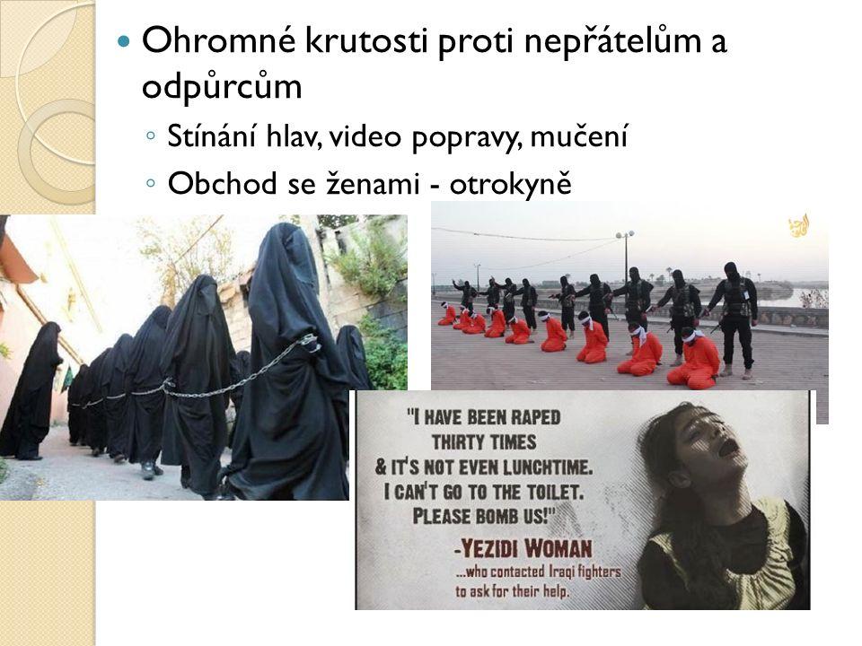 Ohromné krutosti proti nepřátelům a odpůrcům ◦ Stínání hlav, video popravy, mučení ◦ Obchod se ženami - otrokyně