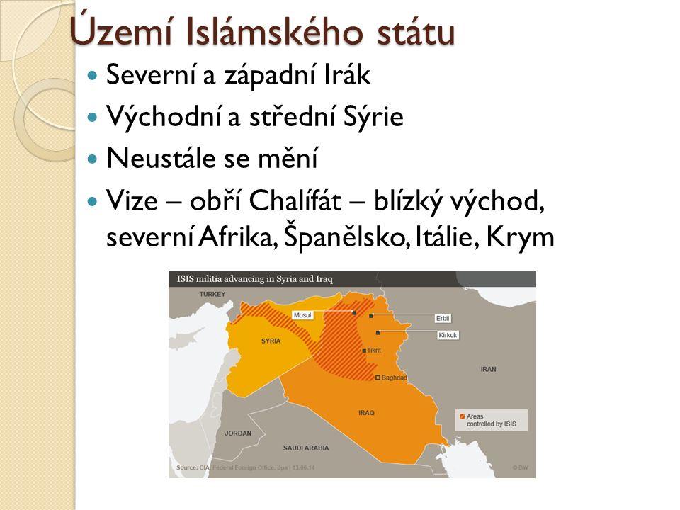 Území Islámského státu Severní a západní Irák Východní a střední Sýrie Neustále se mění Vize – obří Chalífát – blízký východ, severní Afrika, Španělsko, Itálie, Krym