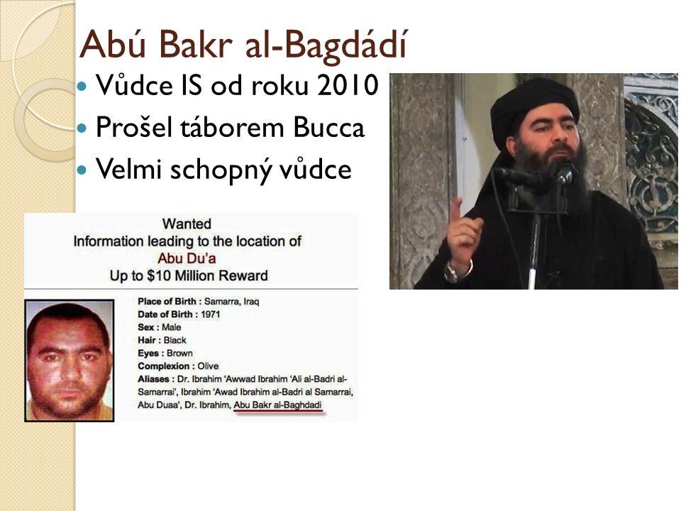 Abú Bakr al-Bagdádí Vůdce IS od roku 2010 Prošel táborem Bucca Velmi schopný vůdce