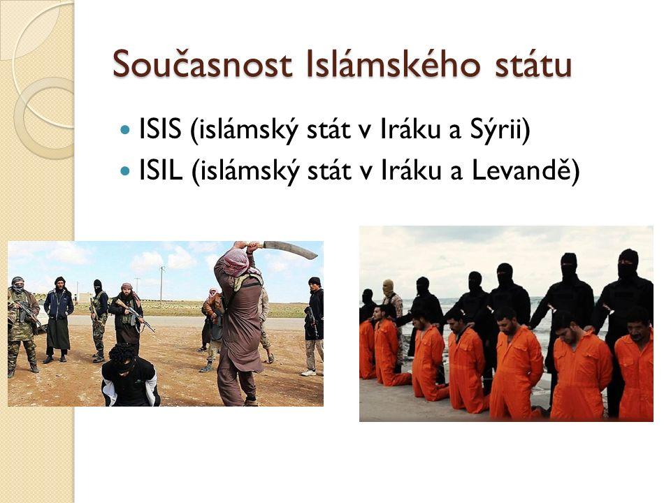 Současnost Islámského státu ISIS (islámský stát v Iráku a Sýrii) ISIL (islámský stát v Iráku a Levandě)