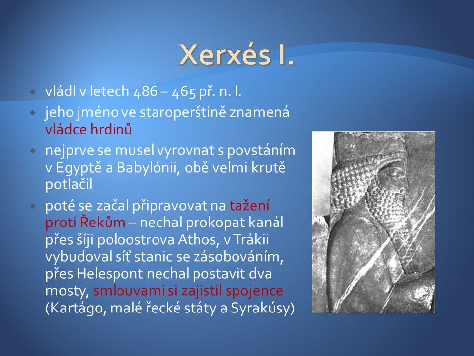  shromáždil rozsáhlou flotilu a armádu  Hérodotós udává 2 milióny vojáků, historikové tvrdí, že jich bylo 200 000  počátek výpravy byl úspěšný – řecká flotila byla rozdrcena v bitvě u Artemisia, pěchota byla poražena u Thermopyl, byly dobyty Athény a řecká vojska byla poražena u Saronského zálivu  pak se však navzdory varováním nechal vlákat do Themistoklovy léčky a zaútočil na řeckou flotilu v nevýhodných podmínkách – prohrál bitvu u Salamíny