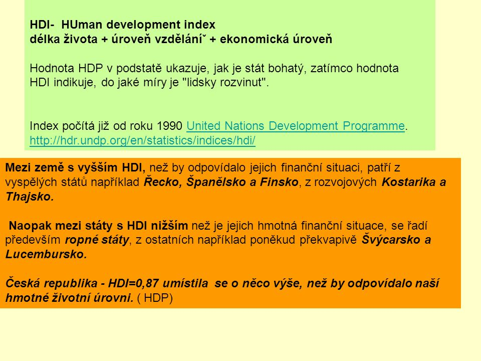 HDI- HUman development index délka života + úroveň vzděláníˇ + ekonomická úroveň Hodnota HDP v podstatě ukazuje, jak je stát bohatý, zatímco hodnota H