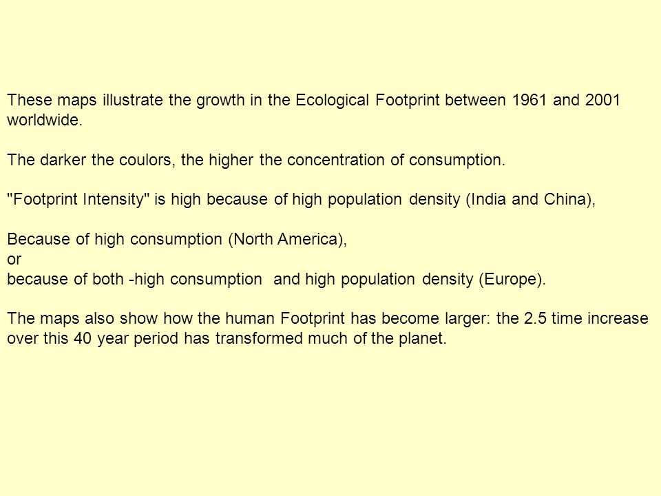 These maps illustrate the growth in the Ecological Footprint between 1961 and 2001 worldwide.