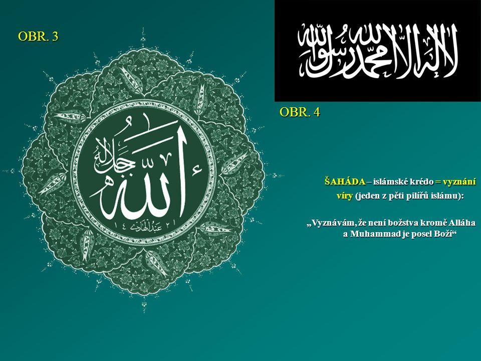 """OBR. 4 ŠAHÁDA – islámské krédo = vyznání víry (jeden z pěti pilířů islámu): """"Vyznávám, že není božstva kromě Alláha a Muhammad je posel Boží"""" OBR. 3"""