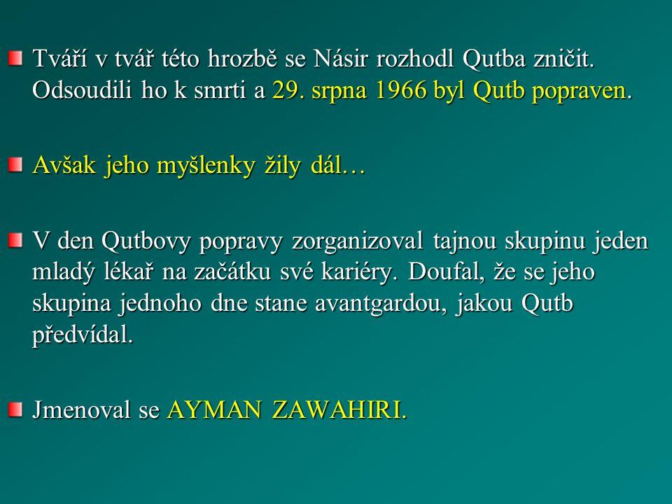 Tváří v tvář této hrozbě se Násir rozhodl Qutba zničit. Odsoudili ho k smrti a 29. srpna 1966 byl Qutb popraven. Avšak jeho myšlenky žily dál… V den Q