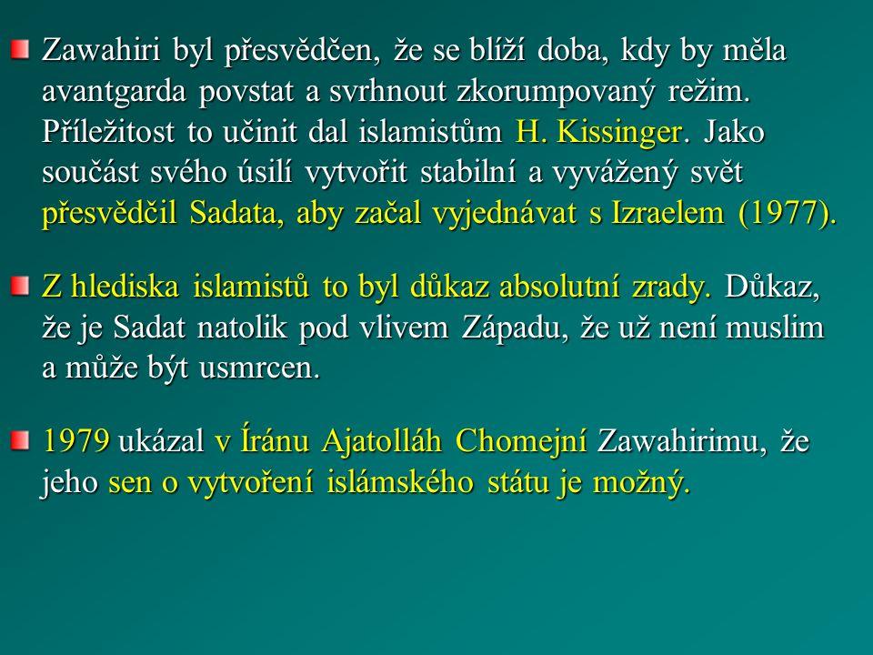 Zawahiri byl přesvědčen, že se blíží doba, kdy by měla avantgarda povstat a svrhnout zkorumpovaný režim.
