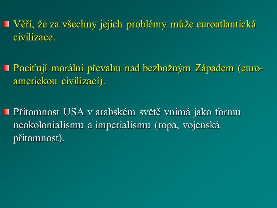 Věří, že za všechny jejich problémy může euroatlantická civilizace.