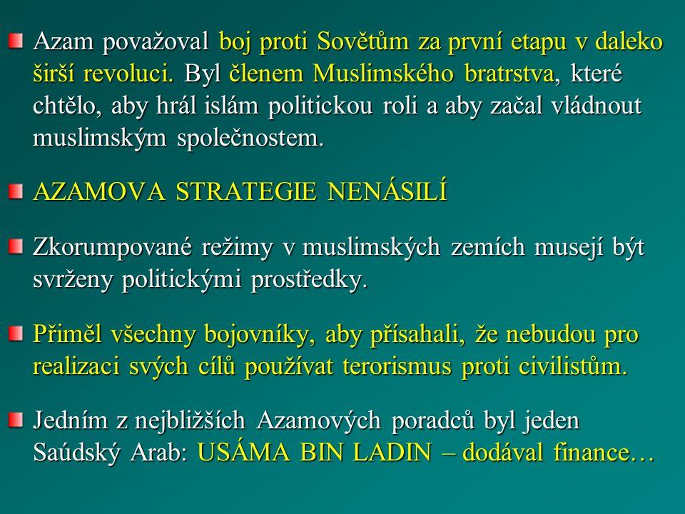 Azam považoval boj proti Sovětům za první etapu v daleko širší revoluci. Byl členem Muslimského bratrstva, které chtělo, aby hrál islám politickou rol