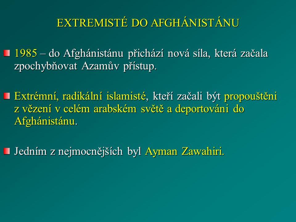 EXTREMISTÉ DO AFGHÁNISTÁNU 1985 – do Afghánistánu přichází nová síla, která začala zpochybňovat Azamův přístup. Extrémní, radikální islamisté, kteří z