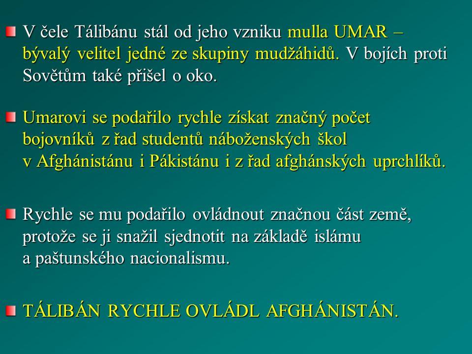 V čele Tálibánu stál od jeho vzniku mulla UMAR – bývalý velitel jedné ze skupiny mudžáhidů. V bojích proti Sovětům také přišel o oko. Umarovi se podař