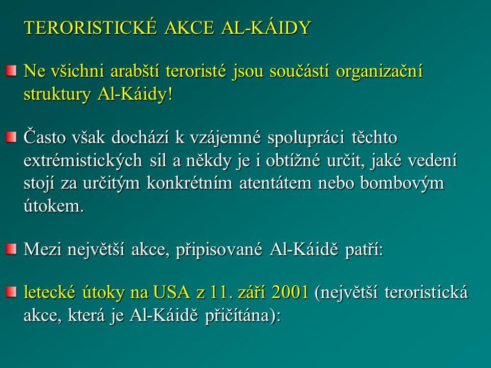 TERORISTICKÉ AKCE AL-KÁIDY Ne všichni arabští teroristé jsou součástí organizační struktury Al-Káidy! Často však dochází k vzájemné spolupráci těchto