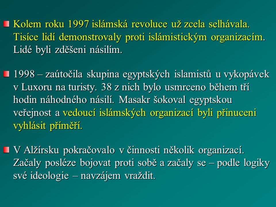 Kolem roku 1997 islámská revoluce už zcela selhávala. Tisíce lidí demonstrovaly proti islámistickým organizacím. Lidé byli zděšeni násilím. 1998 – zaú