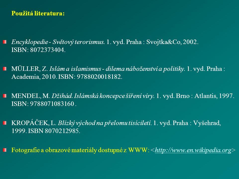 Použitá literatura: Encyklopedie - Světový terorismus. 1. vyd. Praha : Svojtka&Co, 2002. ISBN: 8072373404. MÜLLER, Z. Islám a islamismus - dilema nábo