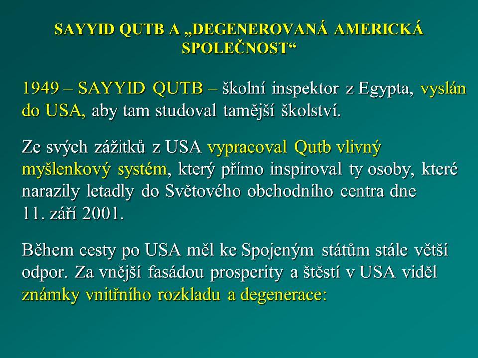 """SAYYID QUTB A """"DEGENEROVANÁ AMERICKÁ SPOLEČNOST 1949 – SAYYID QUTB – školní inspektor z Egypta, vyslán do USA, aby tam studoval tamější školství."""