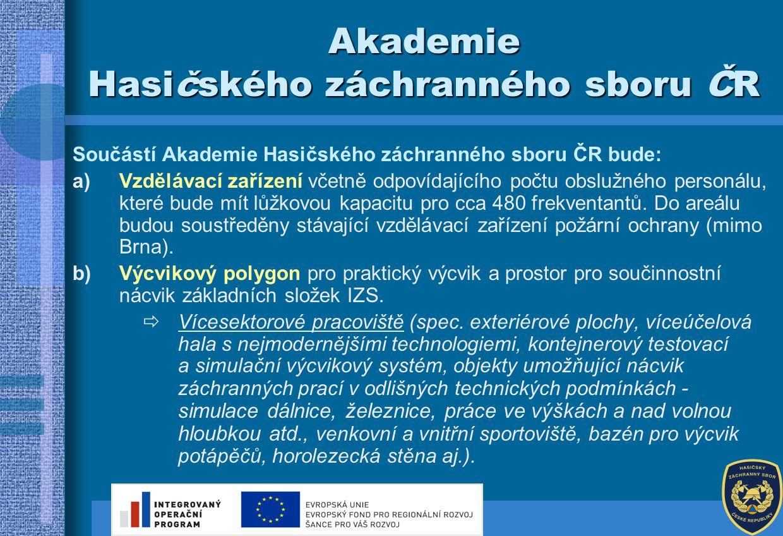 Součástí Akademie Hasičského záchranného sboru ČR bude: a)Vzdělávací zařízení včetně odpovídajícího počtu obslužného personálu, které bude mít lůžkovou kapacitu pro cca 480 frekventantů.