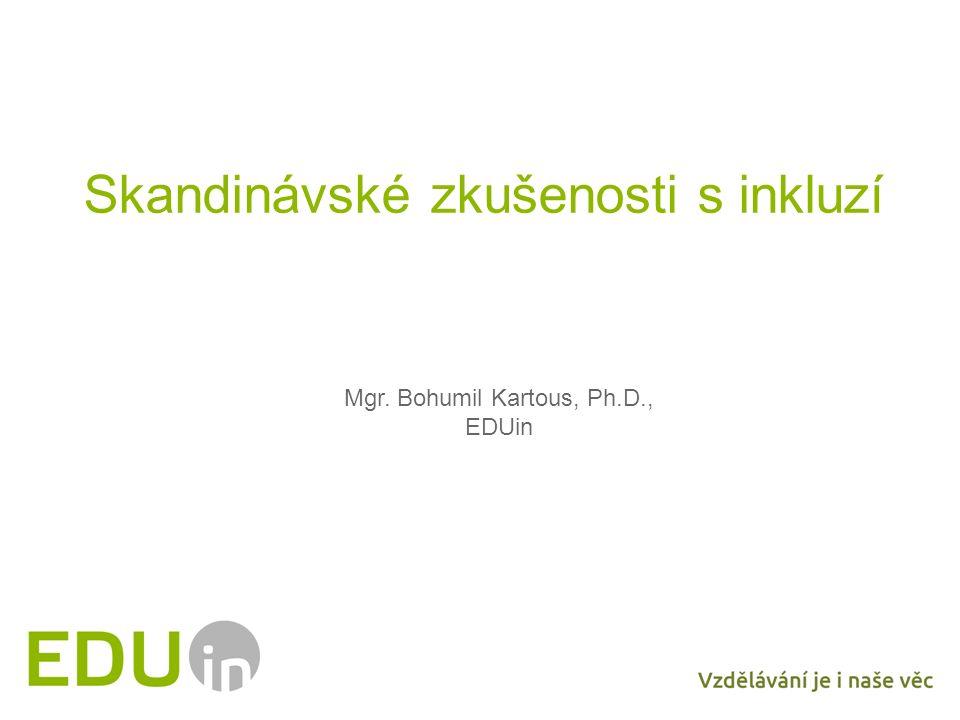 Skandinávské zkušenosti s inkluzí Mgr. Bohumil Kartous, Ph.D., EDUin