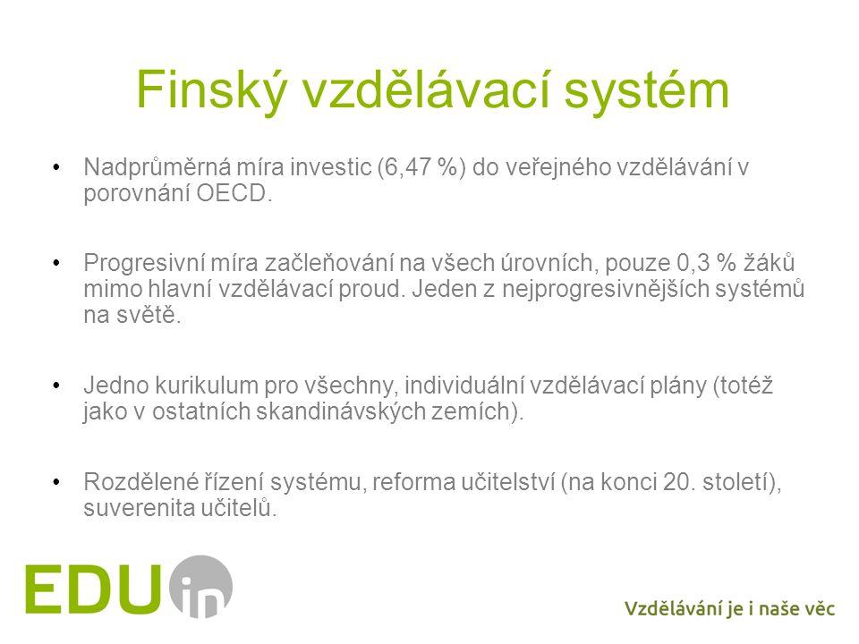 Finský vzdělávací systém Nadprůměrná míra investic (6,47 %) do veřejného vzdělávání v porovnání OECD. Progresivní míra začleňování na všech úrovních,